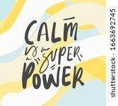 Calm Is A Super Power. Positive ...