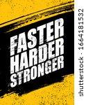 Faster. Harder. Stronger....