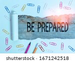 Small photo of Text sign showing Be Prepared. Conceptual photo To make ready beforehand for a specific purpose as for an event.