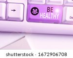 Text sign showing Be Healthy. Conceptual photo to be vigorous and totally free from bodily or mental diseases.