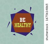 Conceptual hand writing showing Be Healthy. Business photo showcasing to be vigorous and totally free from bodily or mental diseases Asymmetrical format pattern object outline multicolor design.