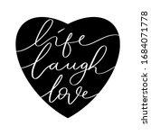 hand lettered life laugh love.... | Shutterstock . vector #1684071778