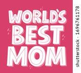 Worlds Best Mom Quote. Hand...
