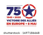 Logo for the V-E Day 75th Anniversary - 8 May 1945, the WII Victory in Europe Day. «Victoire des alliés en Europe» means «Allies forces victory in Europe»