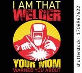 I Am That Welder Your Mom...