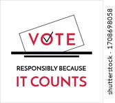 vote responsibly because it...