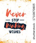 never stop making wishes ...   Shutterstock .eps vector #1710870805