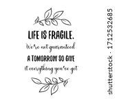 Life Is Fragile. We Re Not...