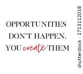 opportunities don't happen  you ...   Shutterstock .eps vector #1713112018
