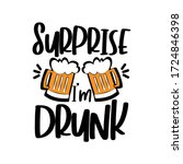 surprise i'm drunk  funny text... | Shutterstock .eps vector #1724846398