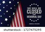 Memorial Day  We Will Be Closed ...