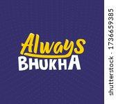 """always bhukha"" humorous quote... | Shutterstock .eps vector #1736659385"
