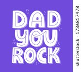 dad you rock quote. hand drawn... | Shutterstock .eps vector #1736857478