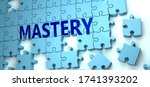 Mastery puzzle - complexity, difficulty, problems and challenges of a complicated concept idea pictured as a jigsaw puzzle tiles with a English word, 3d illustration