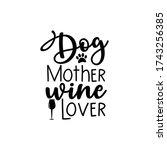 dog mother wine love  funny... | Shutterstock .eps vector #1743256385