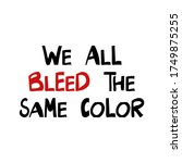 we all bleed the same color....   Shutterstock .eps vector #1749875255