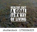 Healthy Isn't A Goal Its A Way...