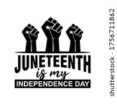 juneteenth is my independence... | Shutterstock .eps vector #1756711862