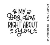 my dog was right about you ... | Shutterstock .eps vector #1757468405