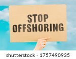 "Small photo of The phrase "" Stop offshoring "" on a banner in men's hand with blurred background. Avoidance to pay taxes. Criminal case. Economic crime. Hidden money. Finance. Business. Unlawful. Illegal"