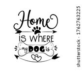 home is where my dog is ... | Shutterstock .eps vector #1762763225