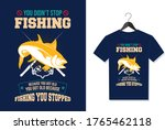 You Don't Stop Fishing Because...