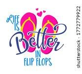 Life Is Better In Flip Flops  ...