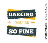 darling  you are so fine poster.... | Shutterstock .eps vector #1783715678