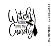 Witch Better Have My Candy ...