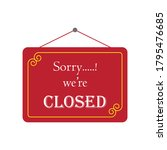 sorry we are closed sign....   Shutterstock .eps vector #1795476685