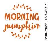 morning pumpkin   hand drawn... | Shutterstock .eps vector #1795601515
