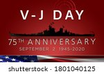 V-J day inscription with World War II battleship USS Missouri and an american flag. 75th Anniversary. On September 2, 1945, formal surrender occurred aboard the battleship USS Missouri.