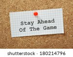 Small photo of Stay Ahead of the Game typed on a piece of graph paper and pinned to a cork notice board. In business this means staying ahead of your competitors and working to anticipate market forces.