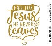 fall for jesus  he never leaves ... | Shutterstock .eps vector #1803236278