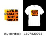 Live In Reality Not A Dream...