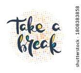 take a break. grunge lettering... | Shutterstock .eps vector #1808383858