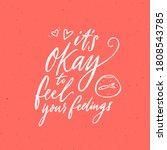 it's okay to feel your feelings....   Shutterstock .eps vector #1808543785