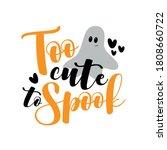 too cute to spook  halloween... | Shutterstock .eps vector #1808660722