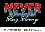 never surrender stay strong typography design for print t shirt and more