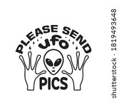 Ufo Quotes And Slogan Good For...