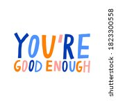 You're Good Enough Lettering...