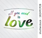 all you need is love.... | Shutterstock .eps vector #182491928