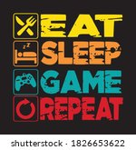 Eat Sleep Game Repeat Gaming...