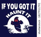 If You Got It Haunt It...