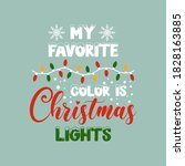 my favorite color is christmas... | Shutterstock .eps vector #1828163885