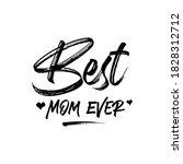 best mom ever. inspirational... | Shutterstock .eps vector #1828312712