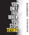 You Only Fail When You Stop...