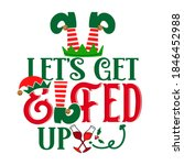 let's get elfed up   phrase for ... | Shutterstock .eps vector #1846452988