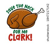 save the neck for me  clark  ... | Shutterstock .eps vector #1847217142
