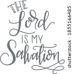 The Lord Is My Salvation...